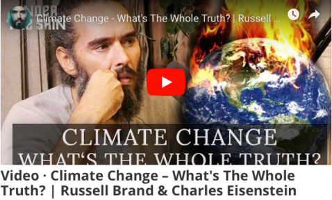 Climate Change, What is the Whole Truth, Charles Eisenstein, Russell Brand